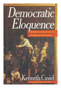 Democratic Eloquence: The Fight Over Popular Speech in Nineteenth-Century America