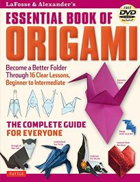 Lafosse & Alexanders Essential Book of Origami: The Complete Guide for Everyone Includes DVD