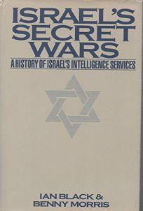 Israels Secret Wars: A History of Israels Intelligence Services