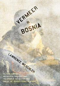 VERMEER IN BOSNIA: Cultural Comedies and Political Tragedies