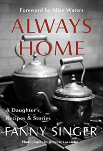 Nonfiction Book Review: Always Home: A Daughter's Recipes Stories by Fanny Singer. Knopf, $35 (336p) ISBN 978-1-5247-3251-6