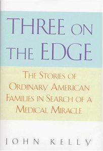 Three on the Edge: The Stories of Ordinary American Families in Search of a Medical Miracle