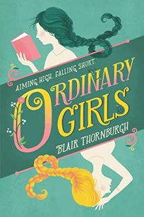 Children's Book Review: Ordinary Girls by Blair Thornburgh. HarperTeen, $17.99 (368p) ISBN 978-0-06-244781-4