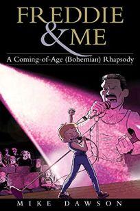 Freddie & Me: A Coming-of-Age Bohemian Rhapsody