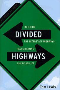 Divided Highways: Building the Interstate Highways