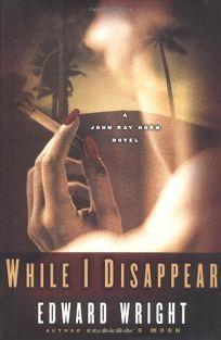 WHILE I DISAPPEAR: A John Ray Horn Novel