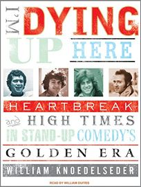 Im Dying Up Here: Heartbreaks and High Times in Standup Comedys Golden Era