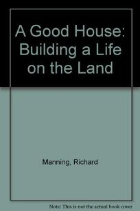 A Good House: Building a Life on the Land