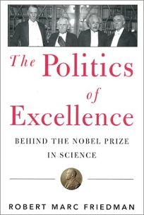 THE POLITICS OF EXCELLENCE: Behind the Nobel Prize in Science