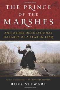 The Prince of the Marshes and Other Occupational Hazards of a Year in Iraq