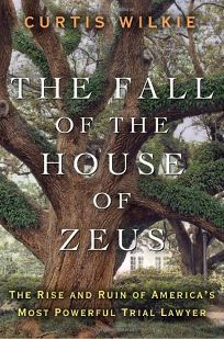 The Fall of the House of Zeus: The Rise and Ruin of Americas Most Powerful Trial Lawyer