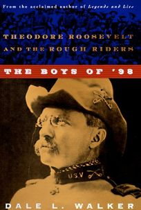 The Boys of 98: Theodore Roosevelt and the Rough Riders