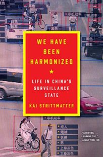We Have Been Harmonized: Life in China's Surveillance State