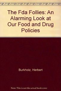 The Fda Follies: An Alarming Look at Our Food and Drug Policies
