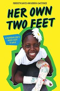 Her Own Two Feet: A Rwandan Girl's Brave Fight to Walk