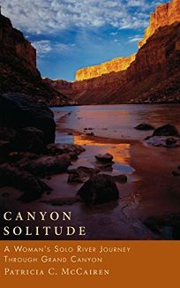 Canyon Solitude: A Womans Solo River Journey Through the Grand Canyon