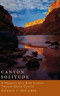 Canyon Solitude: A Womans Solo River Journey Through the Grand Canyon