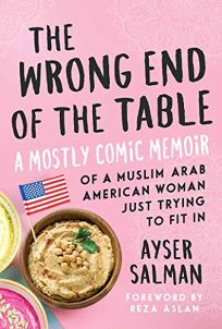Nonfiction Book Review: The Wrong End of the Table: A Mostly Comic Memoir of a Muslim Arab American Woman Just Trying to Fit In by Ayser Salman. Skyhorse, $17.99 trade paper (228p) ISBN 978-1-51074-207-9