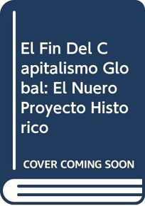 El Fin del Capitalismo Global: El Nuevo Proyecto Historico = The End of Global Capitalism