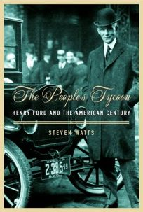 The Peoples Tycoon: Henry Ford and the American Century