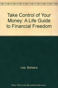 Take Control of Your Money: A Life Guide to Financial Freedom