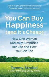 You Can Buy Happiness and It's Cheap: How One Woman Radically Simplified Her Life and How You Can