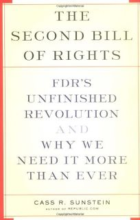 THE SECOND BILL OF RIGHTS: FDRs Unfinished Revolution and Why We Need It More Than Ever