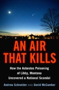AN AIR THAT KILLS: How the Asbestos Poisoning of Libby