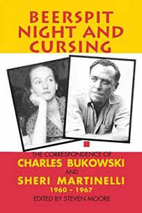 BEERSPIT NIGHT AND CURSING: The Correspondence of Charles Bukowski & Sheri Martinelli