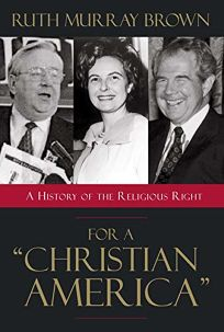FOR A CHRISTIAN AMERICA: A History of the Religious Right