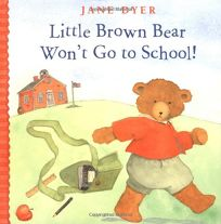 Little Brown Bear Wont Go to School!