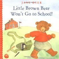 Little Brown Bear Wont Go to School!