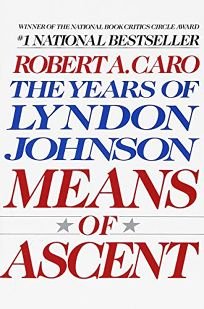 Means of Ascent: The Years of Lyndon Johnson