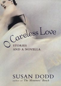 O Careless Love: Stories and a Novella