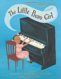The Little Piano Girl: The Story of Mary Lou Williams