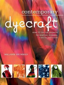 Contemporary Dyecraft: Over 50 Tie-dye Projects for Scarves