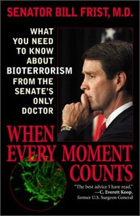 WHEN EVERY MOMENT COUNTS: What You Need to Know About Bioterrorism from the Senates Only Doctor