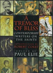 A Tremor of Bliss: Contemporary Writers on the Saints