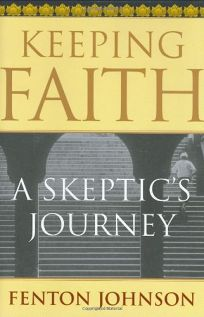 KEEPING FAITH: A Skeptics Journey