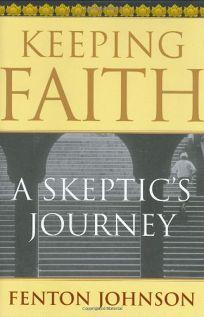 KEEPING FAITH: A Skeptics Journey