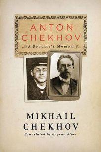 Anton Chekhov: A Brothers Memoir