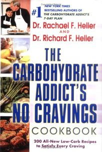 THE CARBOHYDRATE ADDICTS NO CRAVINGS COOKBOOK: 200 All-New Low-Carb Recipes to Satisfy Every Craving