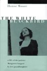 The White Blackbird: 8a Life of the Painter Margarett Sargent by Her Granddaughter