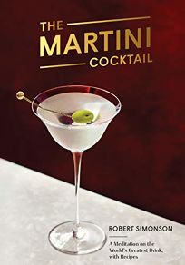 The Martini Cocktail: A Meditation on the World's Greatest Drink