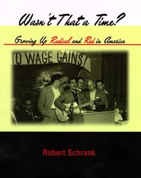 Wasnt That a Time?: Growing Up Radical and Red in America
