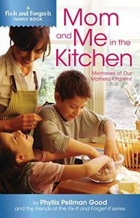 Mom and Me in the Kitchen: Memories of Our Mothers Kitchens