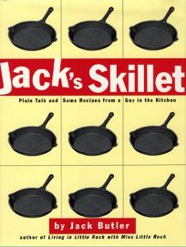 Jacks Skillet: Plain Talk and Some Recipes from a Guy in the Kitchen