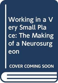 Working in a Very Small Place: The Making of a Neurosurgeon