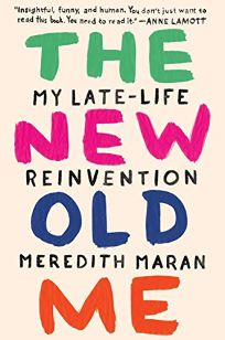 The New Old Me: My Late-Life Reinvention