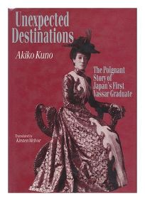 Unexpected Destinations: The Poignant Story of Japans First Vassar Graduate